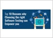 Top 10 reasons why choosing the right software testing can empower you