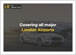 Covering all major London Airports