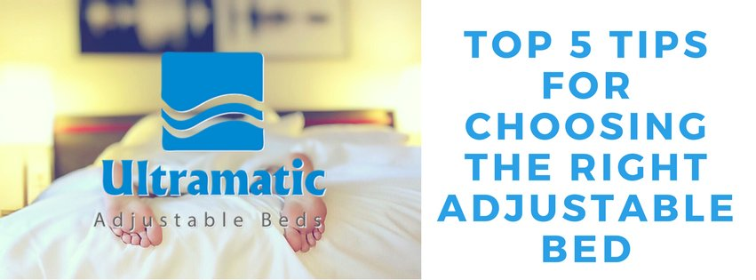 TOP 5 TIPS FOR CHOOSING THE RIGHT ADJUSTABLE BED
