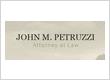 John M. Petruzzi, Attorney at Law