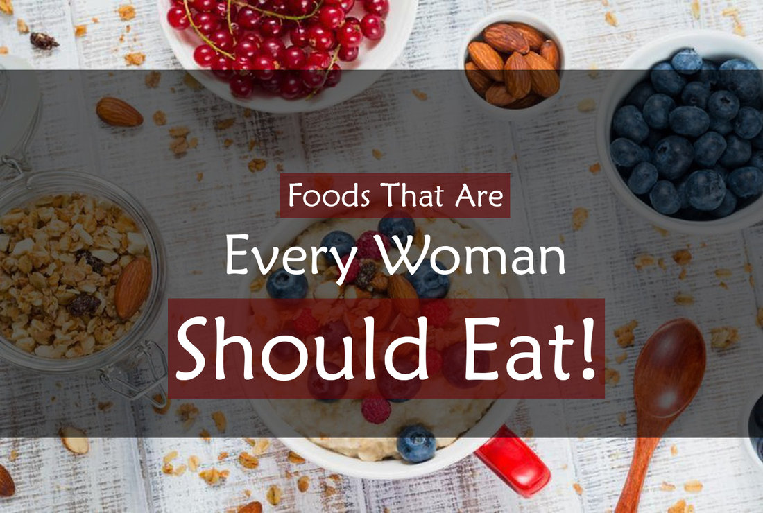 Foods That Are Every Woman Should Eat!