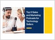 Top 5 Sales and Marketing Podcasts for Technology Sellers