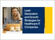 Lead Generation and Growth Strategies for Healthcare IT Companies