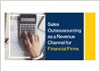 Sales Outsourcing as a Revenue Channel for Financial Firms