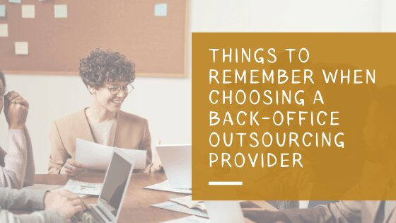 THINGS TO REMEMBER WHEN CHOOSING A BACK-OFFICE OUTSOURCING PROVIDER