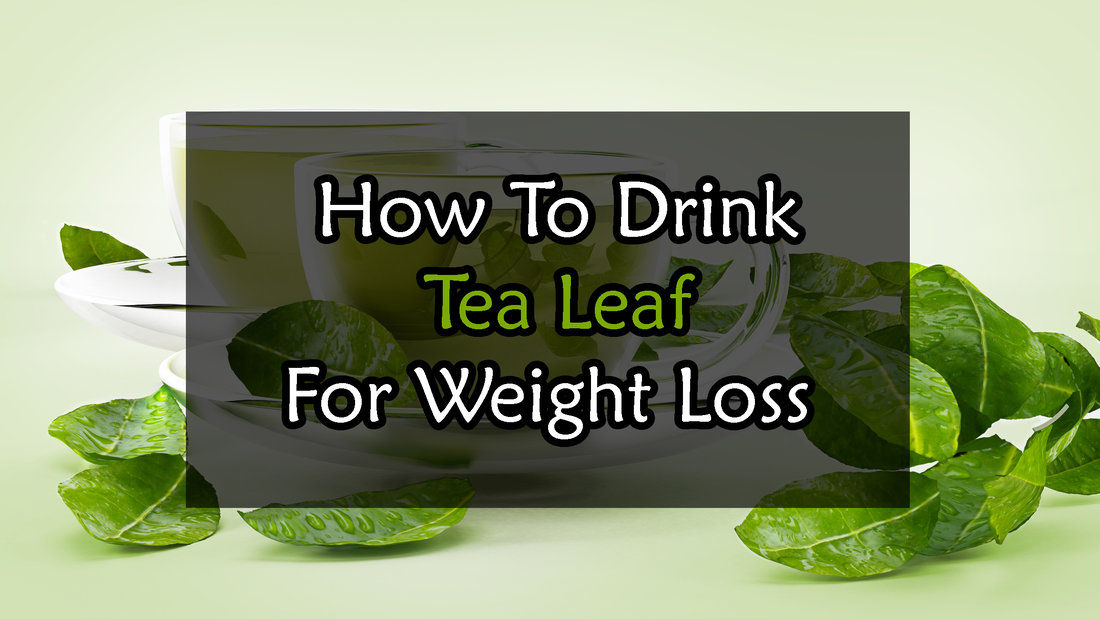 How To Drink Tea Leaf For Weight Loss