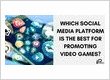 Which social media platform is the best for advertising video games?