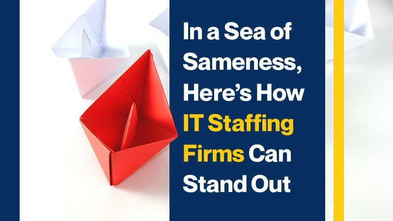 In a Sea of Sameness, Here's How IT Staffing Firms Can Stand Out