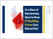 In a Sea of Sameness, Here's How IT Staffing Firms Can Sta...