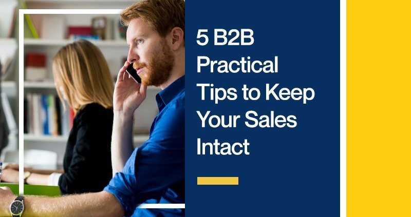 5 B2B Practical Tips to Keep Your Sales Intact