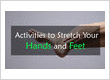 Activities to Stretch Your Hands and Feet