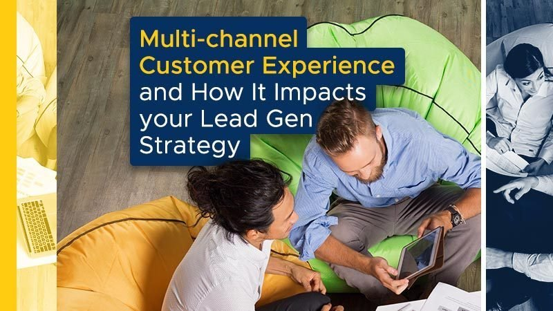 Multi-channel Customer Experience and How it Impacts your Lead Gen Strategy
