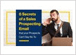 6 Secrets of a Sales Prospecting Email that Prospects Can't Say No To