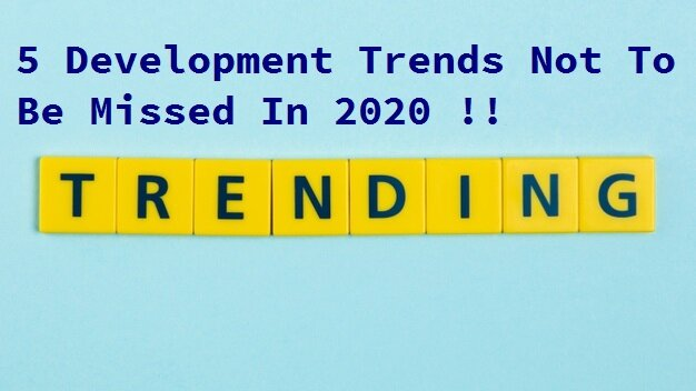 5 Web Development Trends You Cannot Miss In 2020