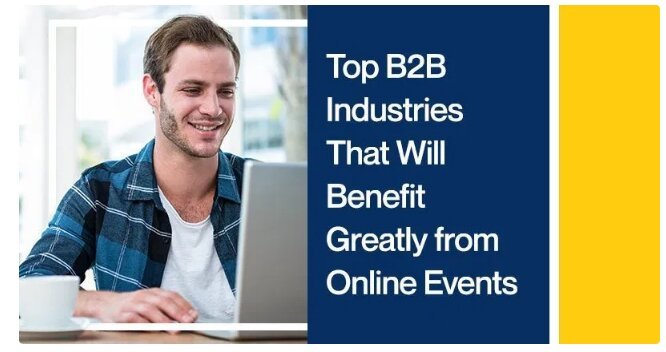Top B2B Industries That Will Benefit Greatly from Online Events