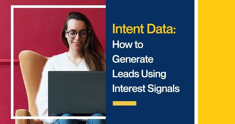Intent Data: How to Generate Leads Using Interest Signals