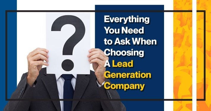 Everything You Need to Ask When Choosing a Lead Generation Company