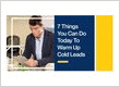 7 Things You Can Do Today To Warm Up Cold Leads