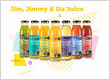 JIM, JIMMY & DA JUICE - Contains just fruit juice, the plain truth and a dash of fun. No false promises made. Enjoy!