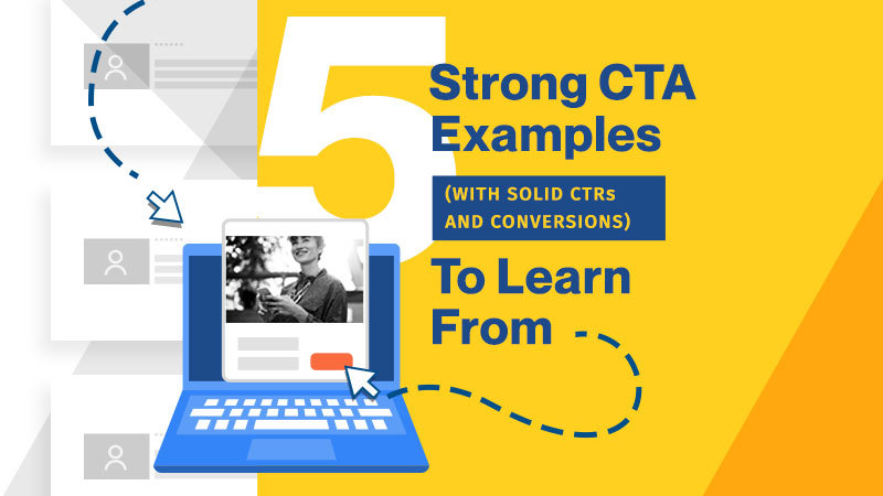 5 Strong CTA Examples (with Solid CTRs and Conversions) to Learn From