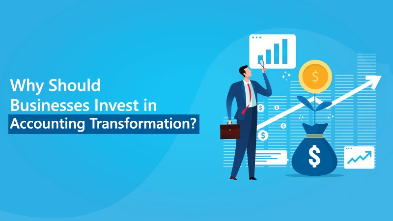 Why Should Businesses Invest in Accounting Transformation?