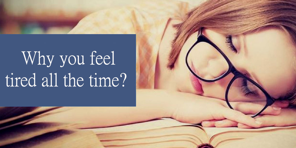 Why you feel tired all the time ?